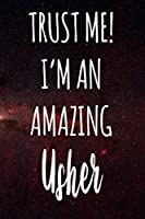 Trust Me! I'm An Amazing Usher: The perfect gift for the professional in your life - Funny 119 page lined journal!