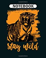 Notebook: stay wild  College Ruled - 50 sheets, 100 pages - 8 x 10 inches