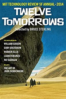 Twelve Tomorrows – 2014: Visionary stories of the near future by [Beukes, Lauren, Brown, Christopher, Cadigan, Pat, Doctorow, Cory, Ellis, Warren, Schoenherr, John, Garreau, Joel, Gibson, William, Raven, Paul Graham]
