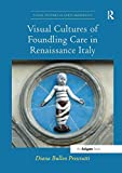 Visual Cultures of Foundling Care in Renaissance Italy