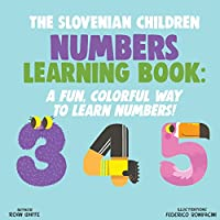 The Slovenian Children Numbers Learning Book: A Fun, Colorful Way to Learn Numbers!
