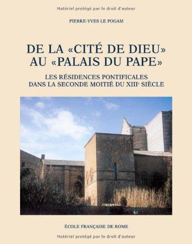 De la «cité de dieu» au «palais du pape» : les résidences pontificales dans la seconde moitié du XIIIe siècle (1254-1304)