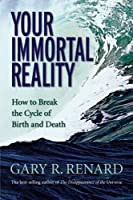 Your Immortal Reality: How to Break the Cycle of Birth and Death by Gary R. Renard(2007-09-01)