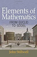 Elements of Mathematics: From Euclid to Goedel