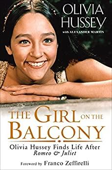 The Girl on the Balcony: Olivia Hussey Finds Life after Romeo and Juliet by [Hussey, Olivia]