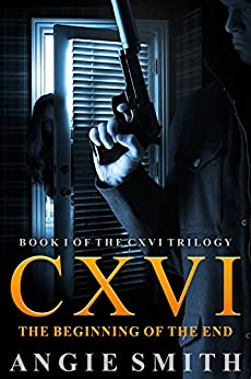 CXVI The Beginning of the End: A gripping murder mystery and suspense thriller (CXVI BOOK 1) (CXVI Trilogy) by [Smith, Angie]