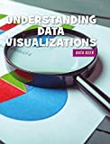 Understanding Data Visualizations (21st Century Skills Library: Data Geek)