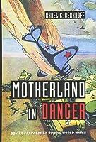 Motherland in Danger: Soviet Propaganda during World War II