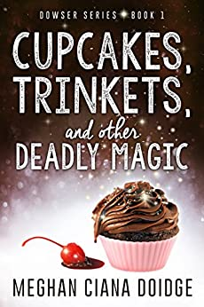 Cupcakes, Trinkets, and Other Deadly Magic (Dowser Series Book 1) by [Doidge, Meghan Ciana]