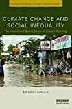 Climate Change and Social Inequality: The Health and Social Costs of Global Warming (Routledge Advances in Climate Change Research)