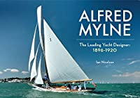 Alfred Mylne: The Leading Yacht Designer: 1896-1920