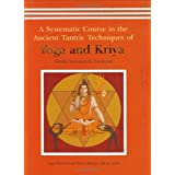 A Systematic Course in the Ancient Tantric Techniques of Yoga and Kriya: 1