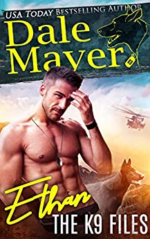 Ethan (The K9 Files Book 1) by [Mayer, Dale]