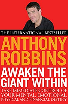 Awaken The Giant Within: How to Take Immediate Control of Your Mental, Emotional, Physical and Financial Life by [Robbins, Tony]