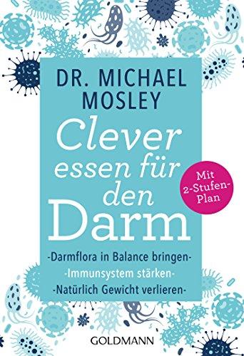 Clever essen für den Darm: Darmflora in Balance bringen, Immunsystem stärken, natürlich Gewicht verlieren - Mit 2-Stufen-Plan (German Edition)