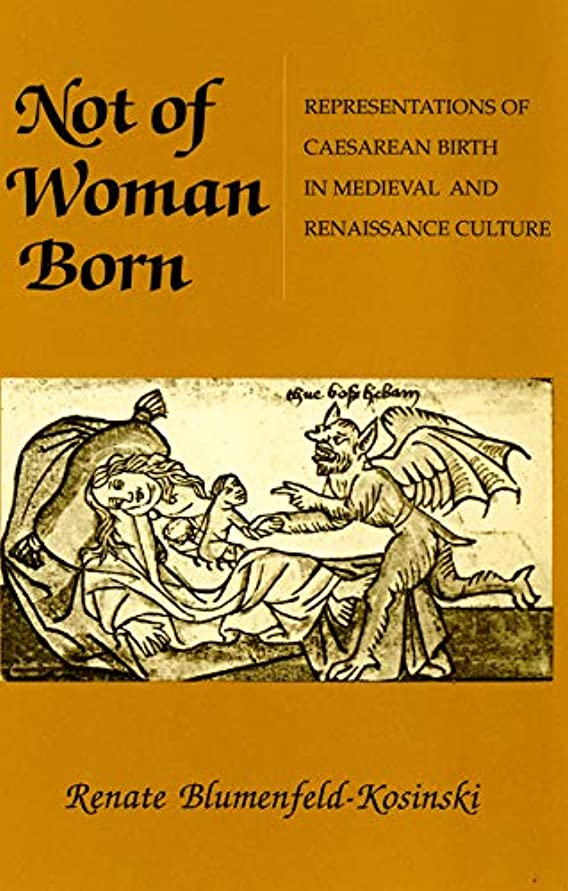 きれいに乳眉Not of Woman Born: Representations of Caesarean Birth in Medieval and Renaissance Culture (English Edition)