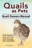 Quails as Pets. Quail keeping pros and cons, care, housing, health and diet. Quail Complete Owners Manual. (English Edition)