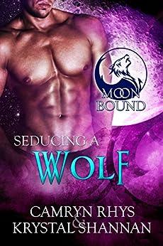 Seducing a Wolf (Moonbound Book 5) by [Shannan, Krystal, Rhys, Camryn]