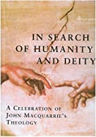 In Search of Humanity And Deity: A Celebration of John Maquarrie's Theology