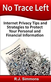 No Trace Left: Internet Privacy Tips and Strategies to Protect Your Personal and Financial Information by [Simmons, R.J.]