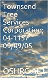 Townsend Tree Services Corporation; 04-115709/09/05 (English Edition)