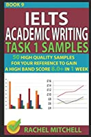 Ielts Academic Writing Task 1 Samples: 50 High Quality Samples for Your Reference to Gain a High Band Score 8.0+ In 1 Week (Book 9)