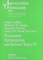 Parametric Optimization and Related Topics IV: Proceedings of the International Conference on Parametric Optimization and Related Topics IV. Enschede (NL), June 6-9, 1995 (Approximation & Optimization S.)