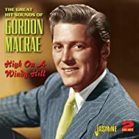 High On A Windy Hill - The Great Hit Sounds Of Gordon MacRae [ORIGINAL RECORDINGS REMASTERED] 2CD SET by Gordon MacRae (2013-02-05)