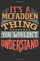 It's A Mcfadden Thing You Wouldn't Understand: Want To Create An Emotional Moment For A Mcfadden Family Member ? Show The Mcfadden's You Care With This Personal Custom Gift With Mcfadden's Very Own Family Name Surname Planner Calendar Notebook Journal