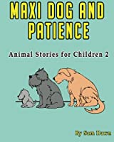 Maxi Dog and Patience (Animal Stories for Children)