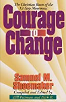 Courage to Change: The Christian Roots of the 12-Step Movement