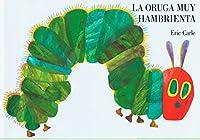 LA Oruga Muy Hambrienta/the Very Hungry Caterpillar [Spanish Edition]