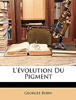 L'Evolution Du Pigment