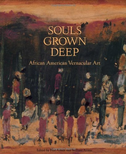 Download Souls Grown Deep: African American Vernacular Art of the South : The Tree Gave the Dove a Leaf 0965376605