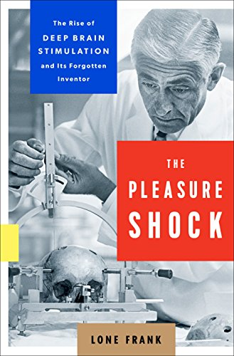 The Pleasure Shock: The Rise of Deep Brain Stimulation and Its Forgotten Inventor
