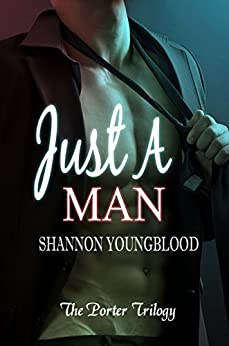Just A Man (The Porter Trilogy Book 1) by [Youngblood, Shannon]