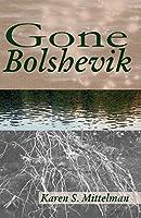 Gone Bolshevik