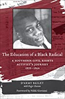 The Education of a Black Radical: A Southern Civil Rights Activist's Journey, 1959-1964