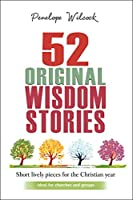 52 Original Wisdom Stories: Short Lively Pieces for the Christian Year