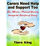 Carers Need Help and Support Too: One Woman's Personal Journey through the Sacrifice of Caring (English Edition)