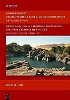 The First Cataract of the Nile: One Region - Diverse Perspectives (Deutsches Archaologisches Institut Abteilung Kairo: Sonderschrift)