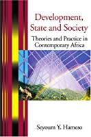 Development, State and Society: Theories and Practice in Contemporary Africa