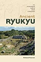 Ancient Ryukyu: An Archaeological Study of Island Communities