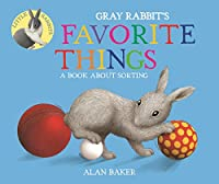 Gray Rabbit's Favorite Things: A Book About Sorting (Little Rabbits)