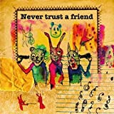 Never trust a friend