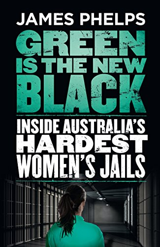 Green is the new black inside australias hardest womens jails green is the new black inside australias hardest womens jails by phelps fandeluxe Document
