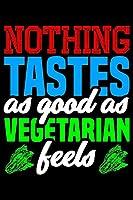 Nothing Tastes As Good As Vegetarian Feels: Blank Lined Journal For Vegetarians, Black Cover