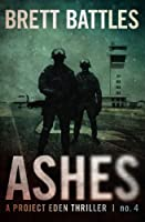 Ashes (A Project Eden Thriller)