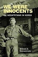 We Were Innocents: An Infantryman in Korea