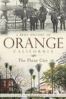 A Brief History of Orange, California: The Plaza City (Brief History Of... (History Press))